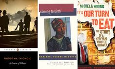 Kenyan classics … Ngugi wa Thiong'o's A Grain of Wheat, Marjorie Oludhe Macgoye's Coming to Birth, Michela Wrong's It's Our Turn to Eat. Book Club Books, Good Books, Books To Read, African Literature, African Love, World Library, Writing Advice, Africa Travel, The Guardian