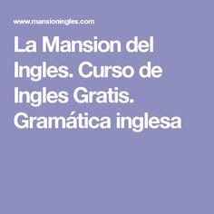 La Mansion del Ingles. Curso de Ingles Gratis. Gramática inglesa                                                                                                                                                                                 Más