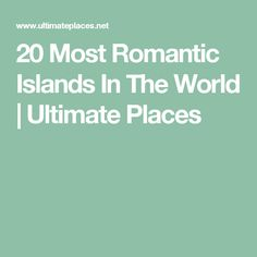 20 Most Romantic Islands In The World | Ultimate Places