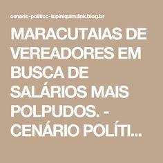 MARACUTAIAS DE VEREADORES EM BUSCA DE SALÁRIOS MAIS POLPUDOS. - CENÁRIO POLÍTICO TUPINIQUIM