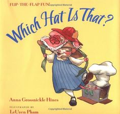 Which Hat Is That? A Flip-the-Flap Book by Anna Grossnickle Hines and illustrated by LeUyen Pham