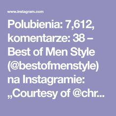 """Polubienia: 7,612, komentarze: 38 – Best of Men Style (@bestofmenstyle) na Instagramie: """"Courtesy of @chrismehan ________________________________ #suit #suits #gentlemen #gentlemens…"""""""