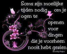 'Soms zijn moeilijke tijden nodig om je ogen te openen voor dingen die je voorheen nooit hebt gezien.'