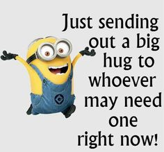 If any of my friends need a hug I'm glad to have one!!!!