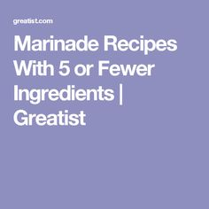 Marinade Recipes With 5 or Fewer Ingredients | Greatist