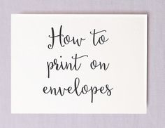 Save money on calligraphy by printing your own wedding envelopes!  Guide to printing on A6/A7 envelopes