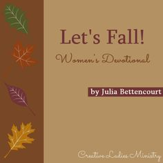 Fall Devotional by Julia Bettencourt: Lets Fall! Christian Women, Christian Life, Womens Ministry Events, Shadow Of The Almighty, Relief Society Activities, Spiritual Songs, Under The Shadow, Christian Devotions, Church Activities
