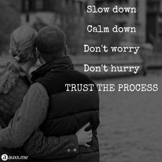 Slow down calm down don't worry don't hurry trust the process Trust The Process, Slow Down, Calm Down, Don't Worry, No Worries, Mental Health, Life Quotes, Black White, Bible