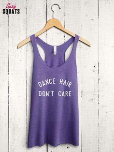 Dance Hair Dont Care Tank Top Funny Dance Shirt Dance Tank