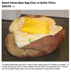 OMG! I don't normally sit in bean bag chairs. But when I do, I prefer to sit in a baked potato.