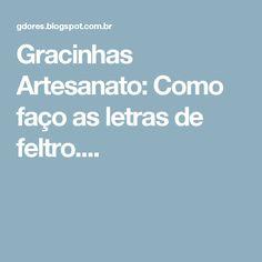 Gracinhas Artesanato: Como faço as letras de feltro....