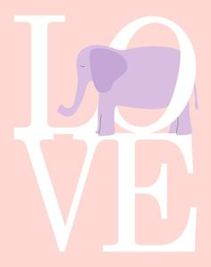Elephant Love Wall Art Print - Nursery Art Print - CHOOSE ANY COLOR, 8x10 Baby Room Decor, Lavender, Pink Girls Typography. $18.00, via PaperPlanePrints.Etsy.com