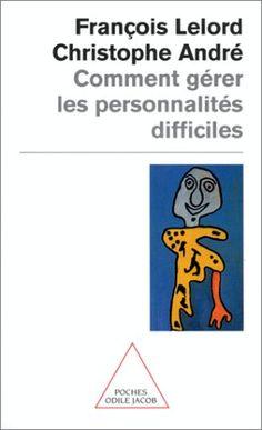 -Psychologie- Comment gérer les personnalités difficiles, Christophe André et François Lelord