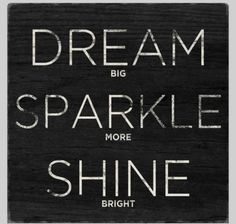 Dream, Sparkle, Shine. Good way to live life I say ;). Dream quotes | Inspirational Quotes
