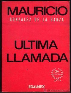 ULTIMA LLAMADA   MAURICIO GONZALEZ DE LA GARZA  SIGMARLIBROS