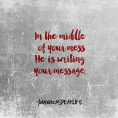 In the middle of your mess, He is writing your message!!!