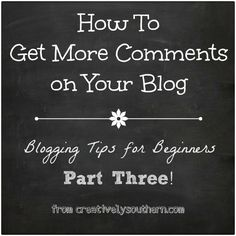 How to Get More Blog Comments  Blogging Tips, Part 3!