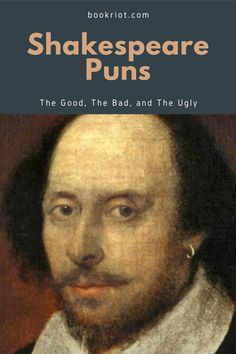 The good, the bad, and the downright cringeworthy.    Shakespeare | Shakespeare humor | puns | Shakespeare puns