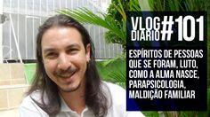 Vlog Diário #101 - Pessoas que se foram, luto, como a alma nasce, Paraps...