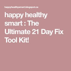 happy healthy smart : The Ultimate 21 Day Fix Tool Kit!