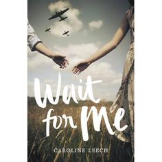 """Read """"Wait for Me"""" by Caroline Leech available from Rakuten Kobo. Perfect for fans of Code Name Verity and The Girl in the Blue Coat, Wait for Me, from debut author Caroline Leech, bring. Ya Books, Good Books, Books To Read, Books For Teens, Teen Books, Wait For Me, Historical Fiction, Book Cover Design, Book Design"""