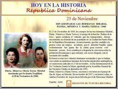 HOY EN LA HISTORIA 25 de Noviembre de 1960 SON ASESINADAS LAS HERMANAS MIRABAL. PATRIA , MINERVA Y MARÍA TERESA 1960  Fuente : Imágenes de Nuestra Historia