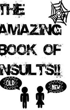 The Amazing Book of Insults (for those who suck at insulting) - Insults to say to sluts - Wattpad