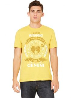 I May Be Wrong But I Highly Doubt It I Am A Gemini Tshirt