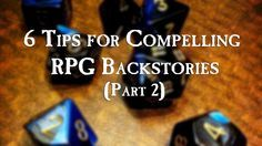 6 Tips for Compelling RPG Backstories, Part 2 A solid history establishes a character, gives them room for growth, sets them up to play well with the party, and includes enough plot hooks for the DM to pull your character into the story.