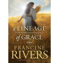 Biblical Fiction ~ Lineage of Grace (Unashamed) by Francine Rivers