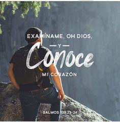 Examíname, Oh Dios, y conoce mi corazón.  Sal 139.23-24