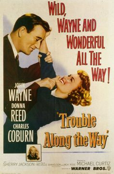 Trouble Along the Way (1953) Struggling to retain custody of his daughter following his divorce, football coach Steve Williams finds... (110 mins.) Director: Michael Curtiz. Stars: John Wayne, Donna Reed, Charles Coburn, Tom Tully