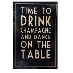 Google Image Result for http://assets3.notonthehighstreet.com/system/product_images/images/000/437/112/original_time_to_drink_champagne_and_dance_on_the_table.jpg%3F1335213989