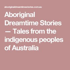 Aboriginal Dreamtime Stories — Tales from the indigenous peoples of Australia