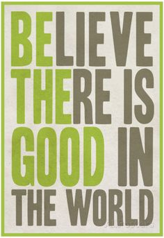 Believe There Is Good In The World Posters - AllPosters.co.uk