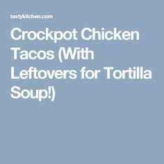 Crockpot Chicken Tacos (With Leftovers for Tortilla Soup!)
