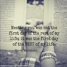 "Husband love. ""Meeting you was not the first day of the rest of my life; it was the first day of the BEST of my life."" - Steve Maraboli"