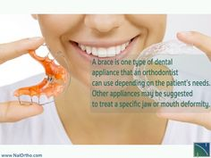 A brace is one type of dental appliance that an orthodontist can use depending on the patient's needs.