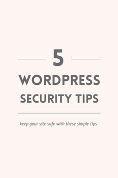 Keep your self-hosted blog and online accounts safe from hackers by following these five simple WordPress security tips.