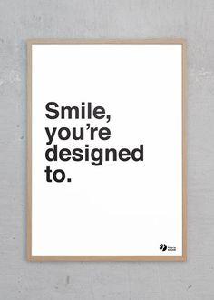 Smile, You're Designed To - et ordsprog efter mit hoved