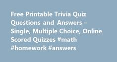 Free Printable Trivia Quiz Questions and Answers – Single, Multiple Choice, Online Scored Quizzes #math #homework #answers http://health.nef2.com/free-printable-trivia-quiz-questions-and-answers-single-multiple-choice-online-scored-quizzes-math-homework-answers/  #trivia questions and answers # Prior to his death in 1999, John F. Kennedy, Jr. founded what politically-themed magazine? A: George. What was the cost of the first tour arranged by travel entrepreneur Thomas Cook in 1841? A: The…