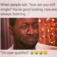 Over qualified. That's the problem