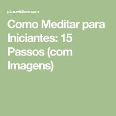 Como Meditar para Iniciantes: 15 Passos (com Imagens)