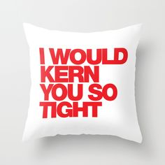 I Would Kern You So Tight Pillow, Art Print, iPhone Case by WORDS BRAND™