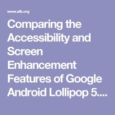 Comparing the Accessibility and Screen Enhancement Features of Google Android Lollipop 5.0 and Apple iOS 8.1.1 for People with Low Vision - AccessWorld® - January 2015