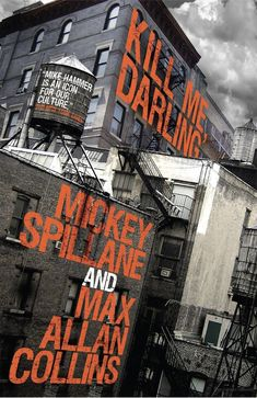 """""""Kill Me, Darling"""" (Mike Hammer novel) - by Max Allan Collins and Mickey Spillane"""