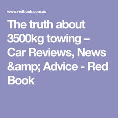 The truth about 3500kg towing – Car Reviews, News & Advice - Red Book