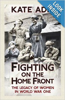 25 best 2014 non fiction reading project world war 1 images on fighting on the home front the legacy of women in world war one kate adie women of wwi selection fandeluxe Choice Image