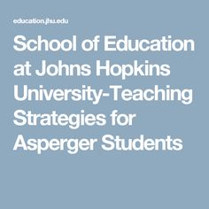 School of Education at Johns Hopkins University-Teaching Strategies for Asperger Students