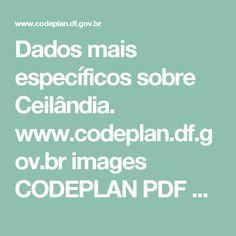 Dados mais específicos sobre Ceilândia.  www.codeplan.df.gov.br images CODEPLAN PDF pesquisa_socioeconomica pdad 2015 PDAD_Ceilandia_2015.pdf
